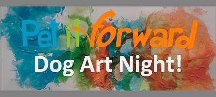 Pet It Forward Presents - Dog Art Night At Animal...