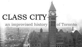 """Class City"" - An Improvised History of Toronto"