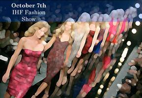 October 7th: IHF Fashion Show