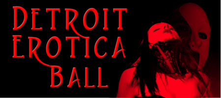6TH ANNUAL DETROIT EROTICA BALL