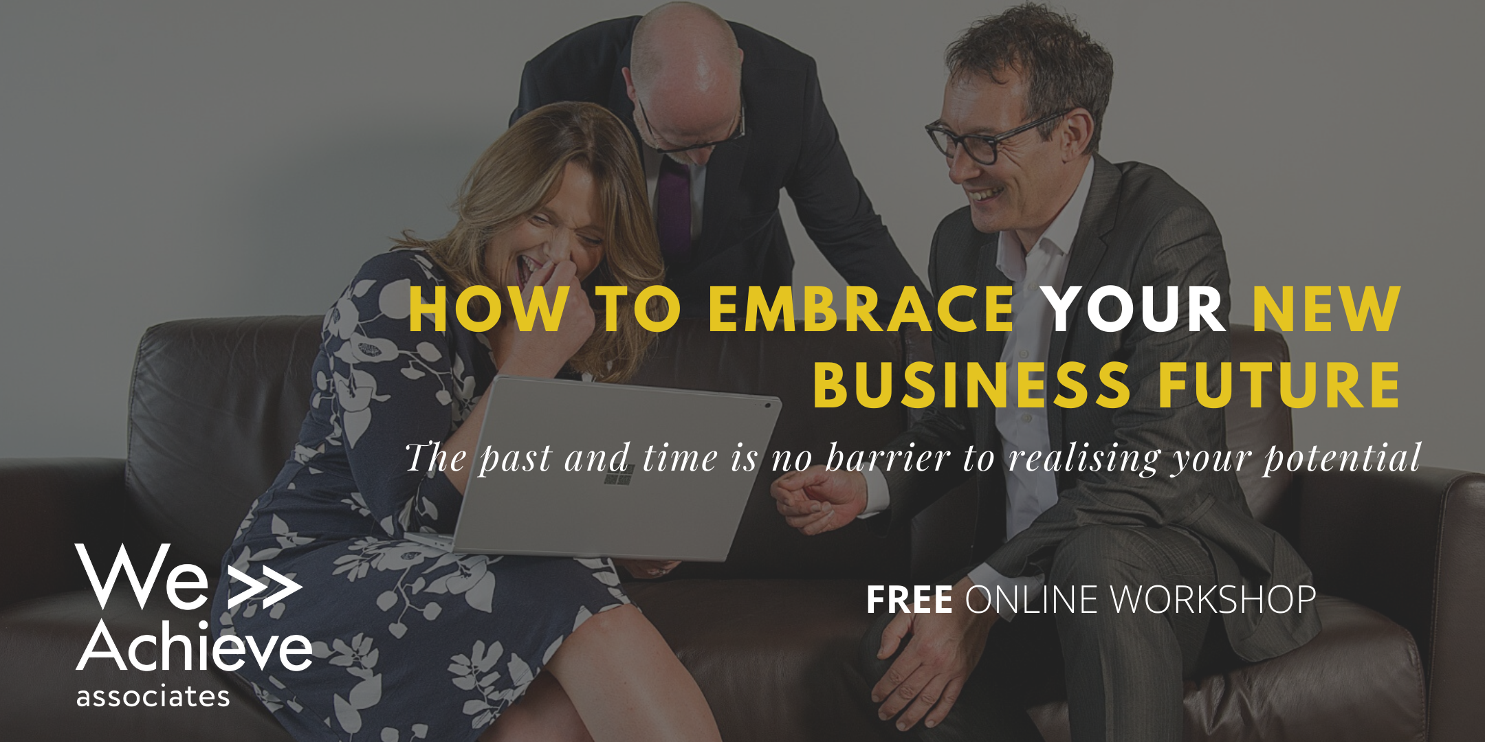 FREE ONLINE WORKSHOP:How to embrace your new business future.