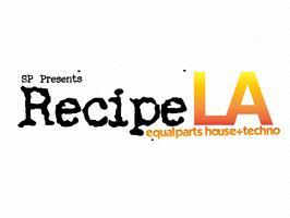SP Presents Recipe LA ~ Equal Parts House + Techno w/...