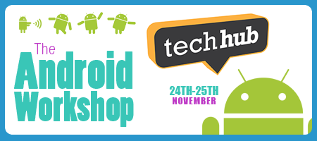 Android Workshop - London - 24th & 25th November