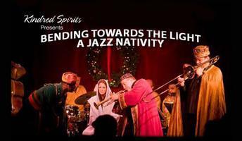 A JAZZ NATIVITY: BENDING TOWARDS THE LIGHT