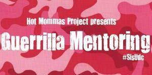 The Hot Mommas Project presents Guerrilla Mentoring...