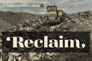 PechaKucha Night Calgary #10: Reclaim