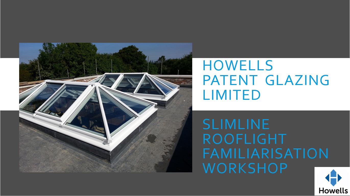 Howells Patent Glazing Slimline Rooflight familiarisation one day workshop