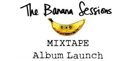 The Banana Sessions - Mixtape Album Launch