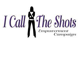 """""""I Call The Shots"""" Empowerment Campaign Launch Party"""