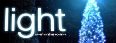 Light ~ An Oasis Christmas Experience - Wed 8PM