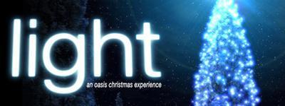 Light ~ An Oasis Christmas Experience - Fri 6PM