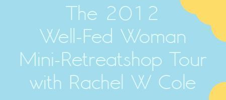 The Well-Fed Woman Mini-Retreatshop: Petaluma, CA