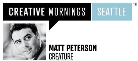Creative Mornings Seattle: Matt Peterson and Creature