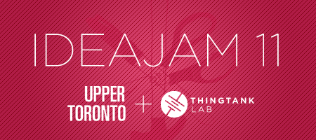 Idea Jam 11: Upper Toronto Special Edition