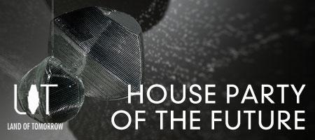 Land of Tomorrow - House Party of the Future