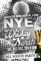 NEW YEARS EVE 2012 (All White Party) @ WHISKEY NORTH