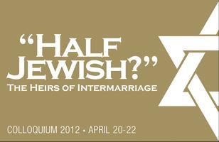 """Half Jewish?"" The Heirs of Intermarriage - Colloquium..."