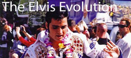 THE ELVIS Evolution