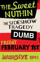 The Sweet Nuthin + Sideshow Tragedy + Dumb (FRI - 2/1)