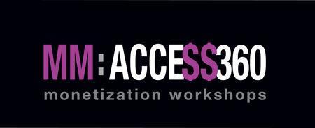 MERGING MEDIA : ACCESS 360 MONETIZATION WORKSHOPS :...