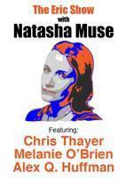 The Eric Show with NATASHA MUSE, CHRIS THAYER, MELANIE...