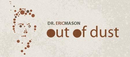 "Out of Dust - Dr. Eric Mason  ""Men's Conference &..."