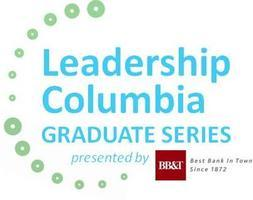 NEW! Leadership Columbia Graduate Series :: Presented...