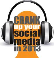 Crank Up Your Social Media in Feb 2013