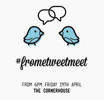 #FromeTweetMeet - Friday 19th April