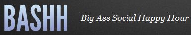 #BASHH Big Ass Social Happy Hour (the no-badge...
