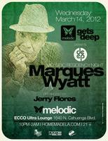 3/14 MELODIC Gets DEEP!   MARQUES WYATT and JERRY...