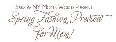 Saks & NY Mom's World Present: Spring Fashion Preview...