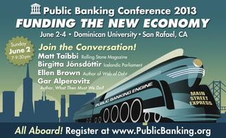 Public Banking 2013 -- Funding the New Economy