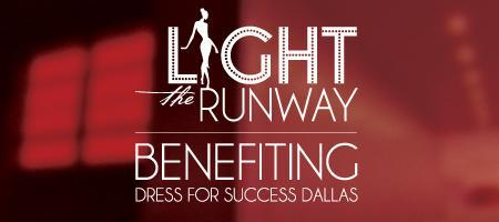 Light the Runway Benefiting Dress for Success Dallas...