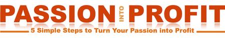 Turn Your Passion Into Profit Workshop
