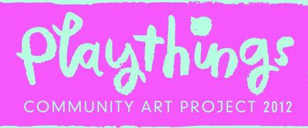 """Community Art Project   """"Playthings"""" 2012    presented..."""