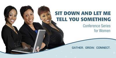 SIT DOWN AND LET ME TELL YOU SOMETHING Conference...