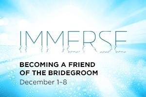 Immerse: Becoming a friend of the Bridegroom