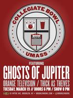 Collegiate Bowl UMass, Ft. Ghosts of Jupiter / Orange...