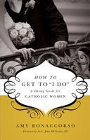 How to Get to 'I Do' - A Dating Guide for Catholic...