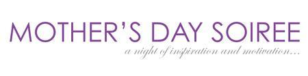 Mother's Day Soiree - A Night of Inspiration &...