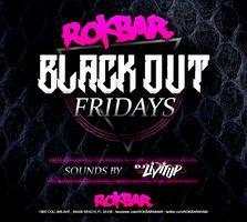 Blackout Fridays at the New Rok Bar! Vodka Open bar...