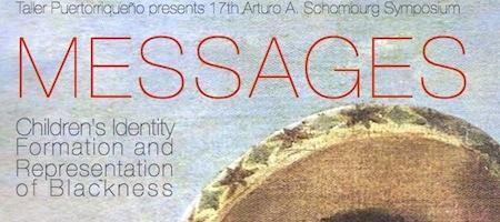 "17th Arturo A. Schomburg Symposium ""Messages:..."