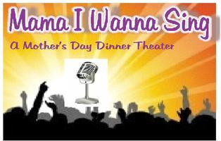 Mama I Wanna Sing Dinner Theater