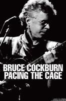 Bruce Cockburn: Pacing the Cage - May 3 - Original...