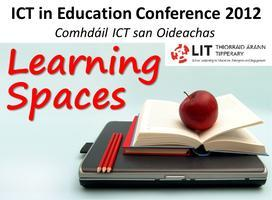ICT in Education Conference 2012 - Learning Spaces