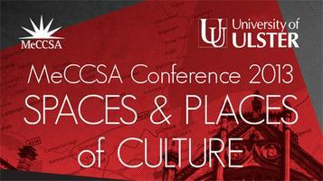 MeCCSA 2013 - Places and Spaces of Culture