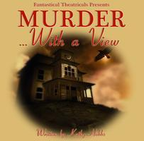 Fantastical Theatricals' MURDER With a View