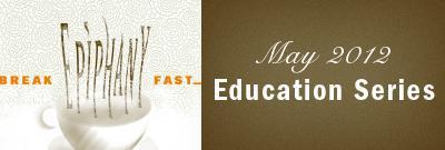 Breakfast Epiphany - May 2012 Education Series