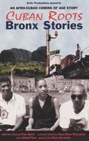 Cuban Roots/ Bronx Stories: An Afro-Cuban Coming of...